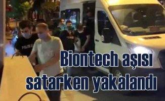 Korsan Biontech aşısı satarken yakalandı