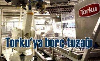 Torku'ya borç kıskacı | Yabancılar cirit atıyor