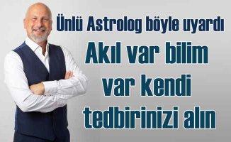Astrolog Öner Döşer böyle uyardı| Akıl var, bilim var, tedbirinizi alın
