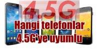 4.5G uyumlu telefonlar hangileri, Telefonum 4.5G'ye uygun mu?