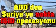ABDden Suriyeye Nokta IŞİD Operasyonu!