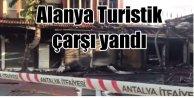 Alanyada turistik çarşı alev alev yandı; Sabotaj ihtimali var