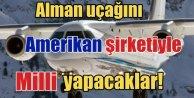 Amerikan şirketi Alman uçağını 'Milli uçak' diye üretecek!
