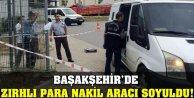 Başakşehir'de Zırhlı Para Nakil Aracı Soyuldu!