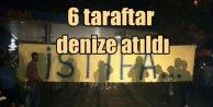 Beşiktaşlı taraftarlar 6 Galatasaraylıyı denize attı