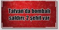Bitlis Tatvan'da bombalı saldırı, 2 şehit 6 yaralı var