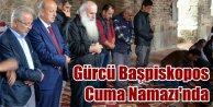 Bursa'da bir garip misafir: Gürcü Başpiskopos Cuma namazı kıldı