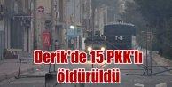 Derik'te son durum: 15 PKK'lı terörist öldürüldü