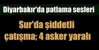 Diyarbakır Sur'da çatışma; 4 asker yaralı