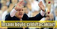 Erdoğan; İnsanı böyle çıldırtacaklar