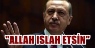 Erdoğan: Allah onları ıslah etsin