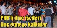 Erzurum'da gergin gece: PKK'lı diye işçileri linç etmeye kalktılar