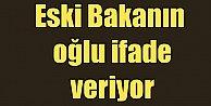 Eski Bakan Bayraktar'ın oğlu ifade veriyor