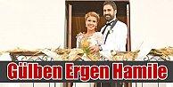 Gülben Ergen hamile mi?