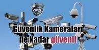 Güvenlik kameraları ne kadar güvenli?