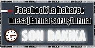 Hz. Muhammede Facebookta hakaret edenlere soruşturma