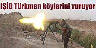 IŞİD Türkmen köylerini top ateşine tuttu