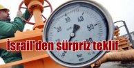 İsrail'den Ankara'ya doğalgaz için işbirliği teklifi