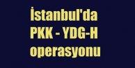 İstanbul Bağcılar'da PKK hücreleri basıldı