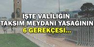İşte Valiliği'nin Taksim Meydanı Yasağının 6 Gerekçesi...