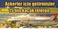 Kaçak Cep Telefonu operasyonu: 15 bin adet yakalandı