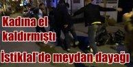 Kadın düşmanı magandaya İstiklal Caddesi'nde meydan dayağı