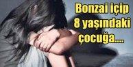 Kayseride tecavüz skandalı, bonzai içip 8 yaşındaki kıza....