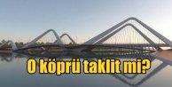 Kızılırmak Köprü projesi birincisi taklit mi ?