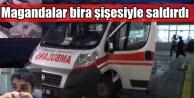 Magandalar ambulans şoförüne bira şişeleriyle saldırdı