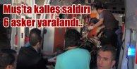 Muşta hain saldırı, 6 asker PKK bombasıyla yaralandı