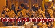 PKK İstanbulun göbeğinde mahkeme kurmuş: Taşnakçı kafa