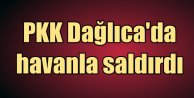 PKKdan Dağlıcadaki askeri birliğe havan ateşi