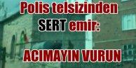 Polis telsizinden emir: Şehitlerin kanı yerde kalmasın, vurun!