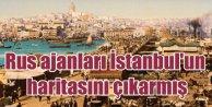 Rus ajanları İstanbulun haritasını çıkarmış