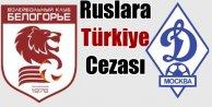 Rus takımlara Türkiye cezası ağır oldu