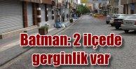 Sason ve Kozluk'ta sokağa çıkma yasağı