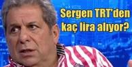Sergen TRT'den kaç lira alıyor?