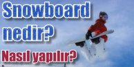 Snowboard nedir? nasıl yapılır, snowboard pistleri nerelerde var?