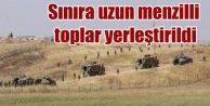 Suriye sınırına uzun menzilli toplar yerleştiriliyor