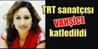 TRT sanatçısı 15 bıçak darbesiyle katledildi