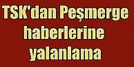 TSK Peşmerge haberlerini yalanladı