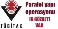 TÜBİTAKda paralel yapı operasyonu: 16 gözaltı var