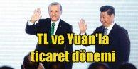 Türkiye ve Çin ticarette milli paralarını kullanacak
