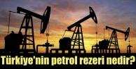 Türkiyenin petrol rezervi ne kadar?