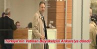 Türkiye'nin Vatikan Büyükelçisi Ankara'ya döndü
