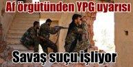 Uluslararası Af Örgütü: YPG savaş suçu işliyor