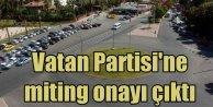 Vatan Partisi Adana mitingine YSKdan onay çıktı
