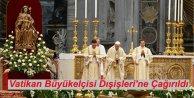 Vatikan Büyükelçisi Dışişleri'ne Çağırıldı