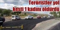 Yol kesen teröristler bir kadını öldürdü