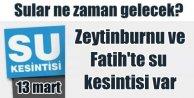 Zeytinburnu'nda sular ne zaman gelecek 13 Mart 2016